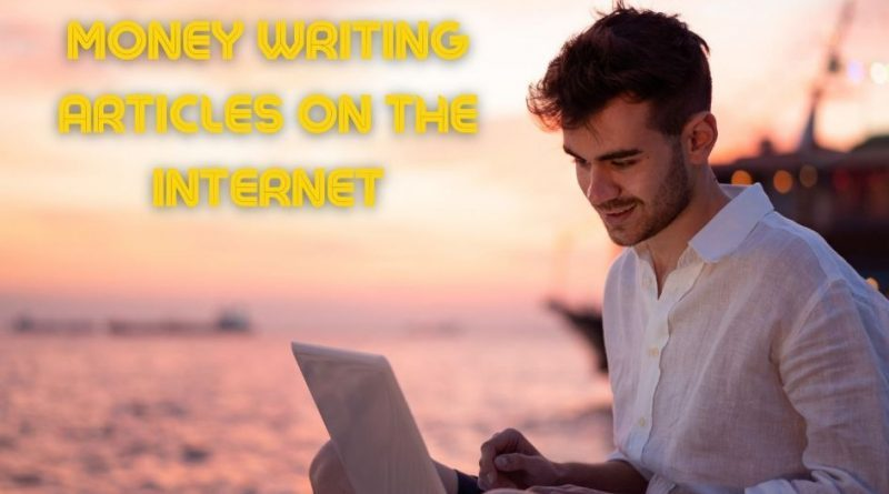 How to make money writing articles on the Internet